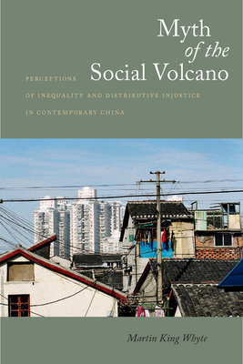 Myth of the Social Volcano: Perceptions of Inequality and Distributive Injustice in Contemporary China - Whyte, Martin