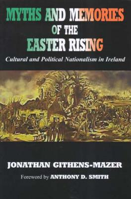 Myths and Memories of the Easter Rising: Cultural and Political Nationalism in Ireland - Githens-Mazer, Jonathan