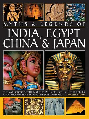 Myths & Legends of India, Egypt, China & Japan: The Mythology of the East: The Fabulous of the Heroes, Gods and Warriors of Ancient Egypt and Asia - Storm, Rachel