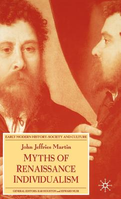 Myths of Renaissance Individualism - Martin, J