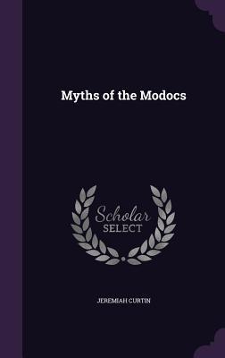 Myths of the Modocs - Curtin, Jeremiah