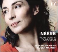 Néère: Duparc, Hahn, Chausson - Susan Manoff (piano); Véronique Gens (soprano)