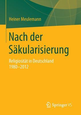 Nach Der Sakularisierung: Religiositat in Deutschland 1980-2012 - Meulemann, Heiner