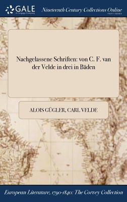 Nachgelassene Schriften: Von C. F. Van Der Velde in Drei in Baden - Gugler, Alois
