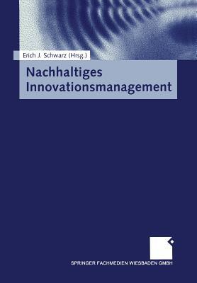 Nachhaltiges Innovationsmanagement - Schwarz, Erich J (Editor)