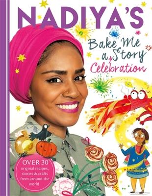 Nadiya's Bake Me a Celebration Story: Thirty recipes and activities plus original stories for children - Hussain, Nadiya