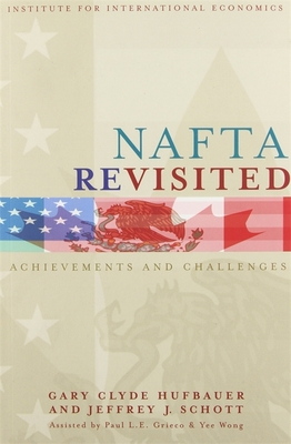 NAFTA Revisited: Achievements and Challenges - Hufbauer, Gary Clyde