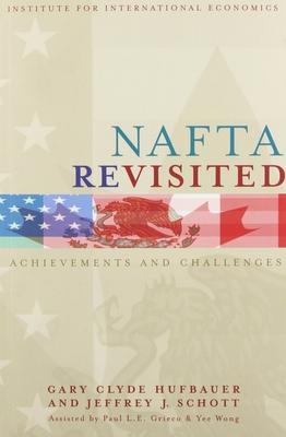NAFTA Revisited: Achievements and Challenges - Hufbauer, Gary Clyde, and Schott, Jeffrey J