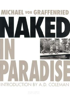 Naked in Paradise - Graffenried, Michael Von, and Von Graffenried, Michael, and Coleman, A D (Foreword by)