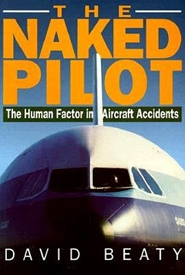 Naked Pilot: The Human Factor in Aircraft Accidents - Beaty, David