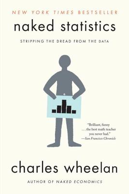 Naked Statistics: Stripping the Dread from the Data - Wheelan, Charles
