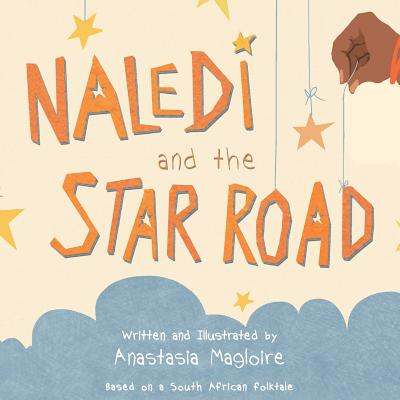 Naledi and the Star Road - Magloire, Anastasia