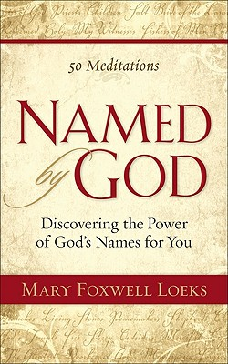Named by God: Discovering the Power of God's Names for You - Loeks, Mary Foxwell
