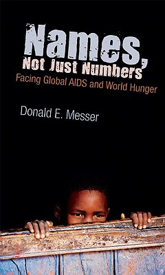 Names, Not Just Numbers: Facing Global AIDS and World Hunger - Messer, Donald E