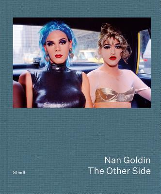 Nan Goldin: The Other Side - Goldin, Nan (Photographer), and Rogers, Bea (Text by), and Gabriel, Joey