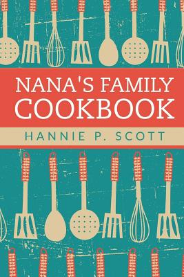Nana's Family Cookbook: Our Most Loved Family Recipes - Scott, Hannie P