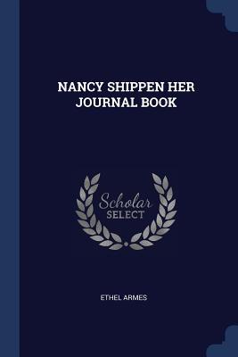 Nancy Shippen Her Journal Book - Armes, Ethel