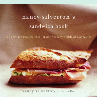 Nancy Silverton's Sandwich Book: The Best Sandwiches Ever--From Thursday Nights at Campanile - Silverton, Nancy, and Gelber, Teri