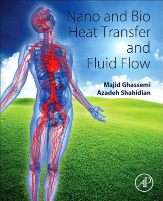 Nano and Bio Heat Transfer and Fluid Flow - Ghassemi, Majid, and Shahidian, Azadeh