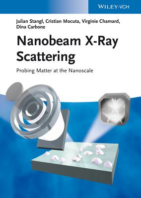 Nanobeam X-Ray Scattering: Probing Matter at the Nanoscale - Stangl, Julian, and Mocuta, Cristian, and Chamard, Virginie