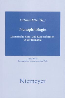Nanophilologie: Literarische Kurz- Und Kurzestformen in Der Romania - Ette, Ottmar (Editor)
