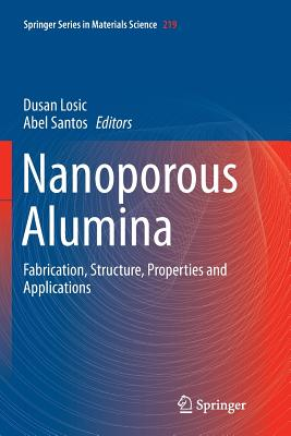 Nanoporous Alumina: Fabrication, Structure, Properties and Applications - Losic, Dusan (Editor), and Santos, Abel (Editor)
