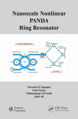 Nanoscale Nonlinear PANDA Ring Resonator - Yupapin, Preecha P, and Teeka, Chat, and Jalil, Muhammad Arif