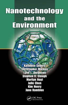 Nanotechnology and the Environment - Sellers, Kathleen, and MacKay, Christopher, and Bergeson, Lynn L