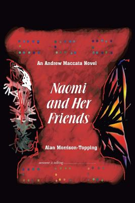 Naomi and Her Friends: An Andrew Maccata Novel - Morrison-Topping, Alan