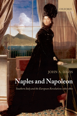 Naples and Napoleon: Southern Italy and the European Revolutions, 1780-1860 - Davis, John a