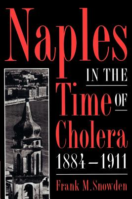 Naples in the Time of Cholera 1884-1911 - Snowden, Frank, Professor