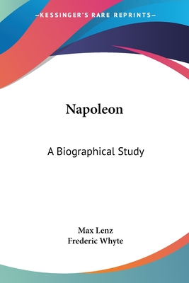 Napoleon: A Biographical Study - Lenz, Max, and Whyte, Frederic (Translated by)