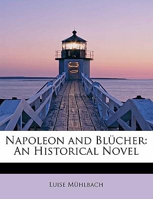 Napoleon and Bl Cher: An Historical Novel - M Hlbach, Luise