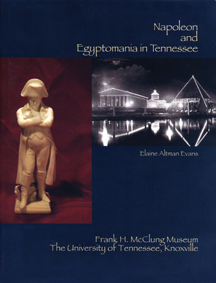 Napoleon and Egyptomania in Tennessee - Evans, Elaine Altman