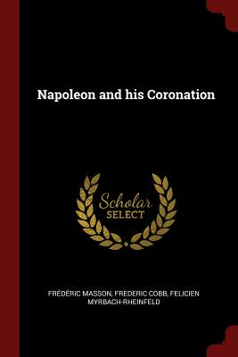 Napoleon and His Coronation - Masson, Frederic