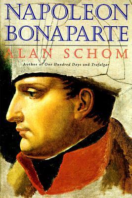 Napoleon Bonaparte: A Life - Schom, Alan
