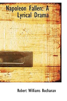 Napoleon Fallen: A Lyrical Drama - Buchanan, Robert Williams