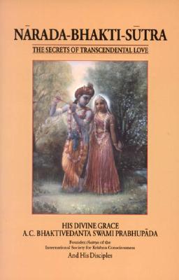 Narada Bhakti Sutra: Secrets of Transcendental Love - Prabhupada, A C Bhaktivedanta Swami