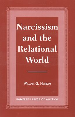 Narcissism and the Relational World - Herron, William G, PhD