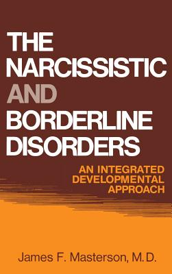 Narcissistic and Borderline Disorders: An Integrated Development Approach - Masterson, James F M D, and Masterson, M D James F