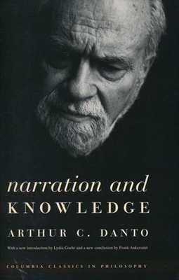 Narration and Knowledge - Danto, Arthur C, Professor, and Ankersmit, Frank, Professor, and Goehr, Lydia (Introduction by)