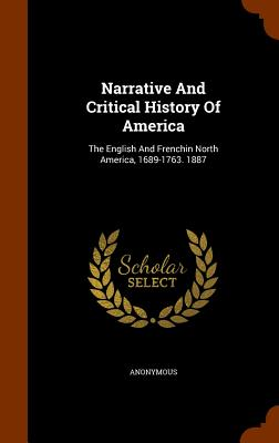 Narrative and Critical History of America: The English and Frenchin North America, 1689-1763. 1887 - Anonymous