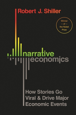 Narrative Economics: How Stories Go Viral and Drive Major Economic Events - Shiller, Robert J