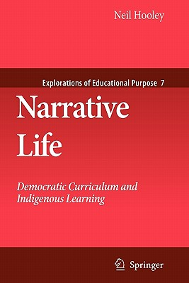 Narrative Life: Democratic Curriculum and Indigenous Learning - Hooley, Neil