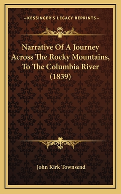 Narrative of a Journey Across the Rocky Mountains, to the Columbia River (1839) - Townsend, John Kirk