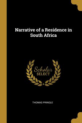 Narrative of a Residence in South Africa - Pringle, Thomas