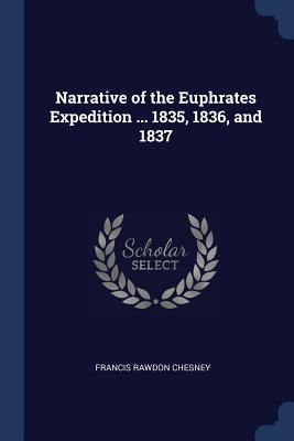 Narrative of the Euphrates Expedition ... 1835, 1836, and 1837 - Chesney, Francis Rawdon