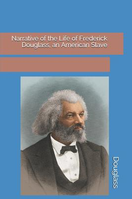 Narrative of the Life of Frederick Douglass, an American Slave - Douglass