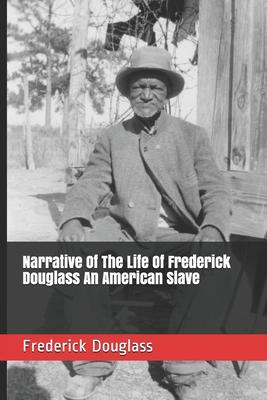 Narrative Of The Life Of Frederick Douglass An American Slave - Douglass, Frederick