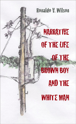 Narrative of the Life of the Brown Boy and the White Man - Wilson, Ronaldo